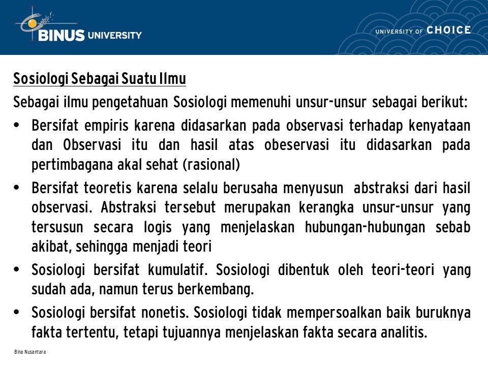 Bina Nusantara Sosiologi Sebagai Suatu Ilmu Sebagai ilmu pengetahuan Sosiologi memenuhi unsur-unsur sebagai berikut: Bersifat empiris karena didasarka