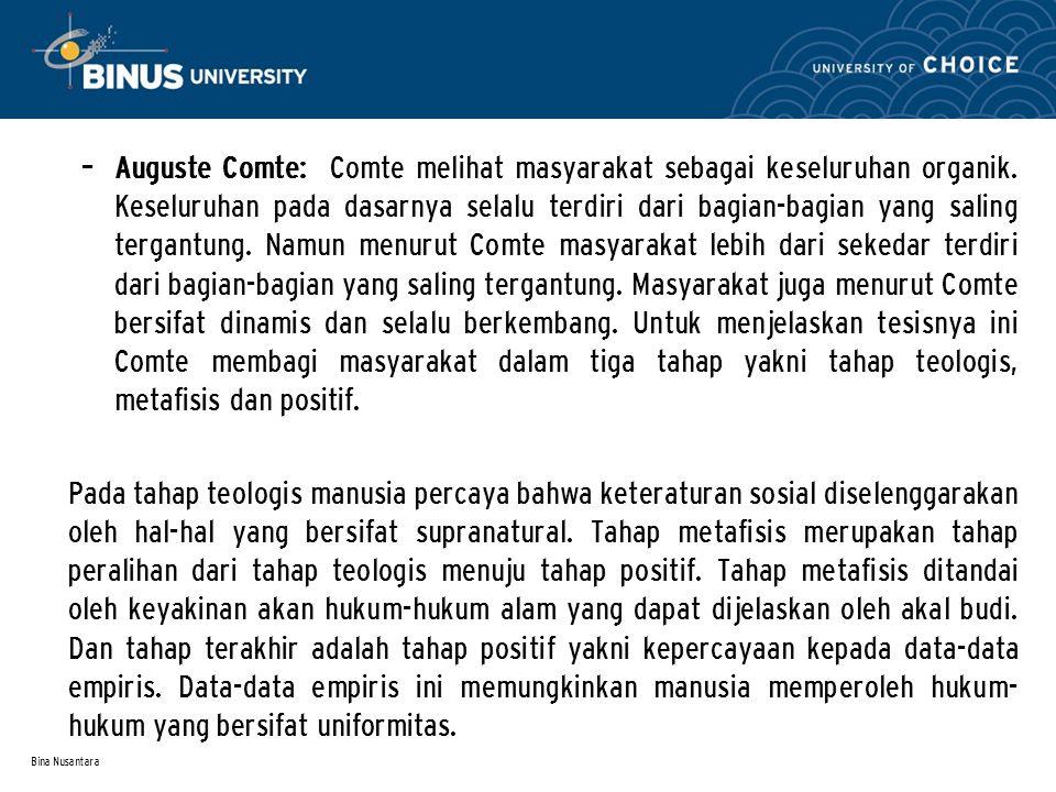 Bina Nusantara – Auguste Comte: Comte melihat masyarakat sebagai keseluruhan organik. Keseluruhan pada dasarnya selalu terdiri dari bagian-bagian yang