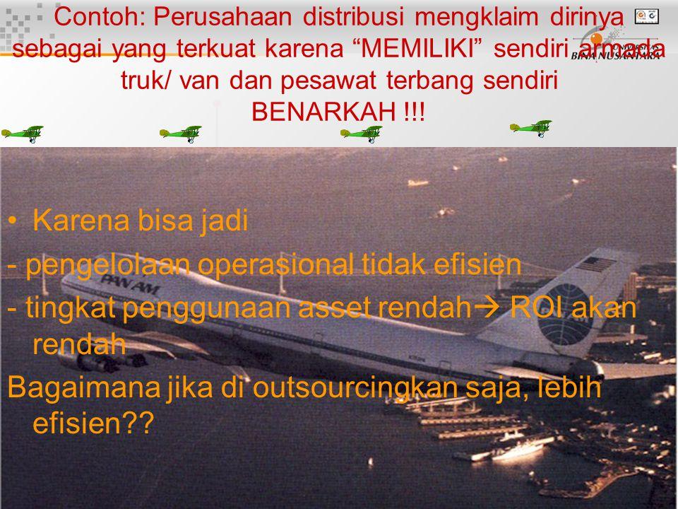 18 Contoh: Perusahaan distribusi mengklaim dirinya sebagai yang terkuat karena MEMILIKI sendiri armada truk/ van dan pesawat terbang sendiri BENARKAH !!.
