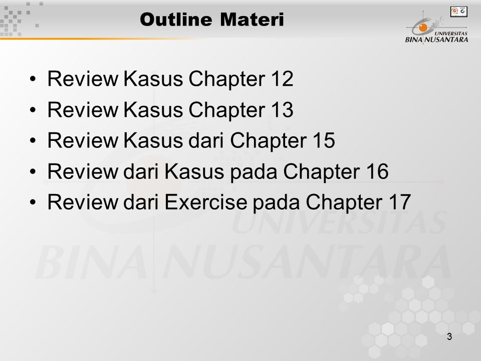 3 Outline Materi Review Kasus Chapter 12 Review Kasus Chapter 13 Review Kasus dari Chapter 15 Review dari Kasus pada Chapter 16 Review dari Exercise p