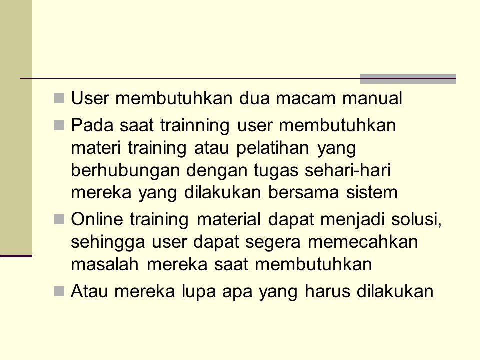 User juga membutuhkan reference manual yang dapat gunakan saat dibutuhkan Perbedaan user manual adalah lebih lengkap mencakup segala aspek dari sistem, tidak hanya yang berhubungan dengan perkerjaan saja.