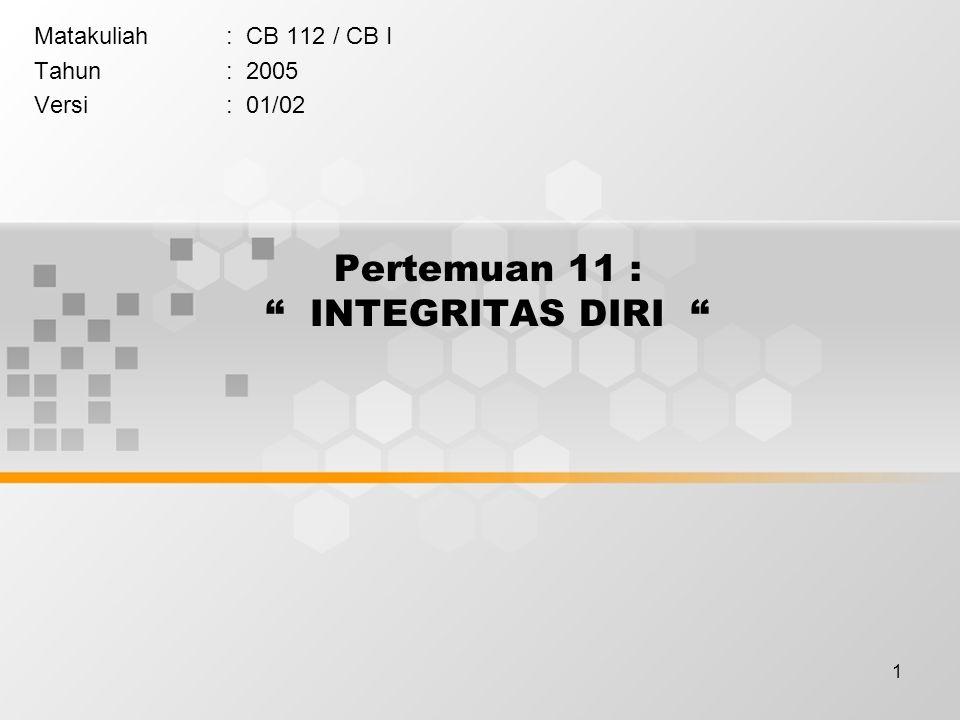 1 Pertemuan 11 : INTEGRITAS DIRI Matakuliah: CB 112 / CB I Tahun: 2005 Versi: 01/02