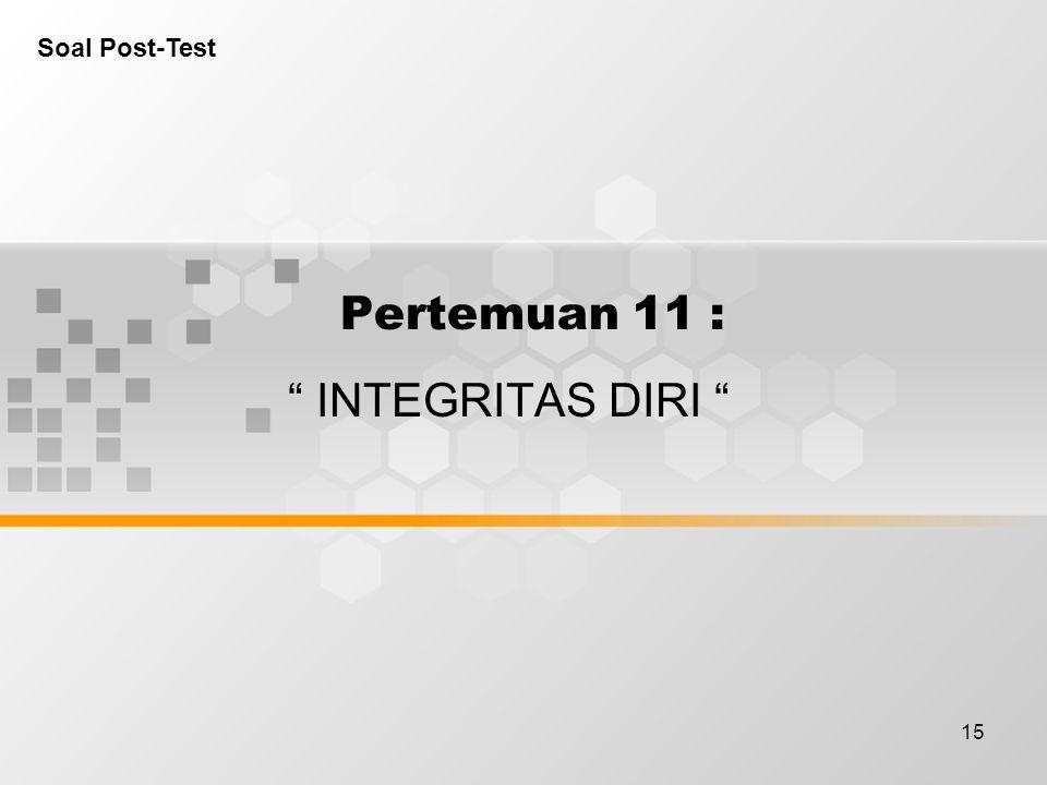 """15 Pertemuan 11 : """" INTEGRITAS DIRI """" Soal Post-Test"""