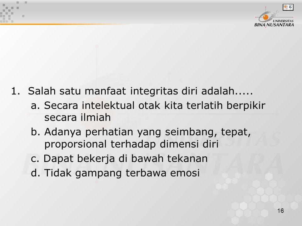 16 1.Salah satu manfaat integritas diri adalah.....