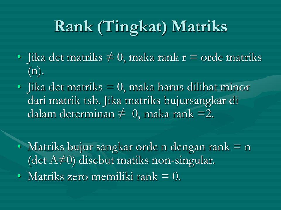 Rank (Tingkat) Matriks Jika det matriks ≠ 0, maka rank r = orde matriks (n).Jika det matriks ≠ 0, maka rank r = orde matriks (n). Jika det matriks = 0