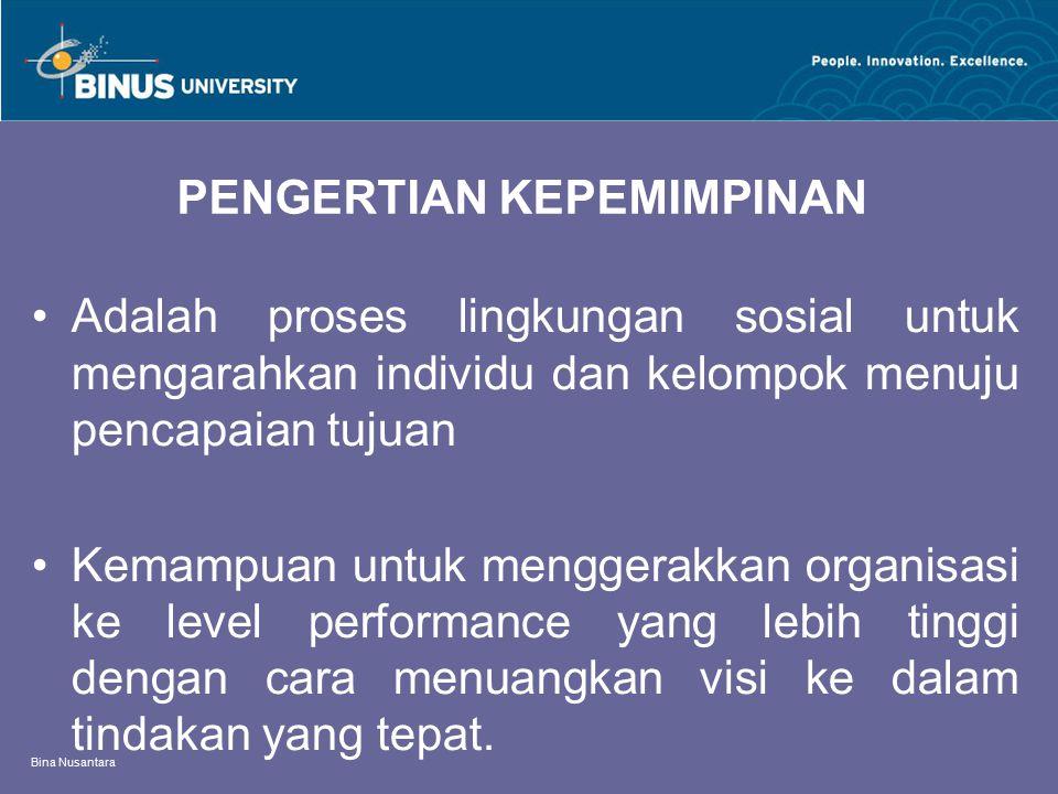 Bina Nusantara PENGERTIAN KEPEMIMPINAN Adalah proses lingkungan sosial untuk mengarahkan individu dan kelompok menuju pencapaian tujuan Kemampuan untu