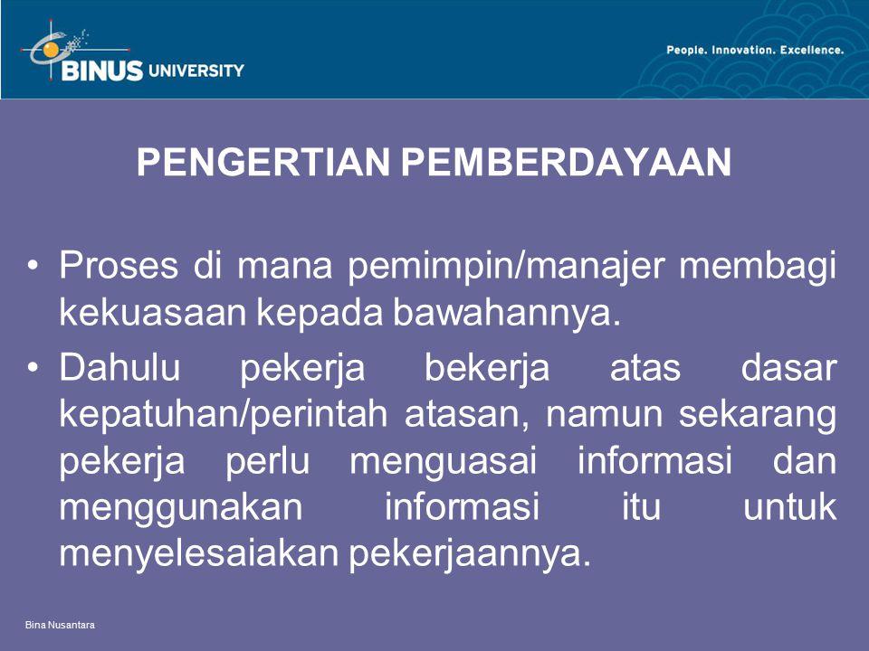 Bina Nusantara PENGERTIAN PEMBERDAYAAN Proses di mana pemimpin/manajer membagi kekuasaan kepada bawahannya. Dahulu pekerja bekerja atas dasar kepatuha