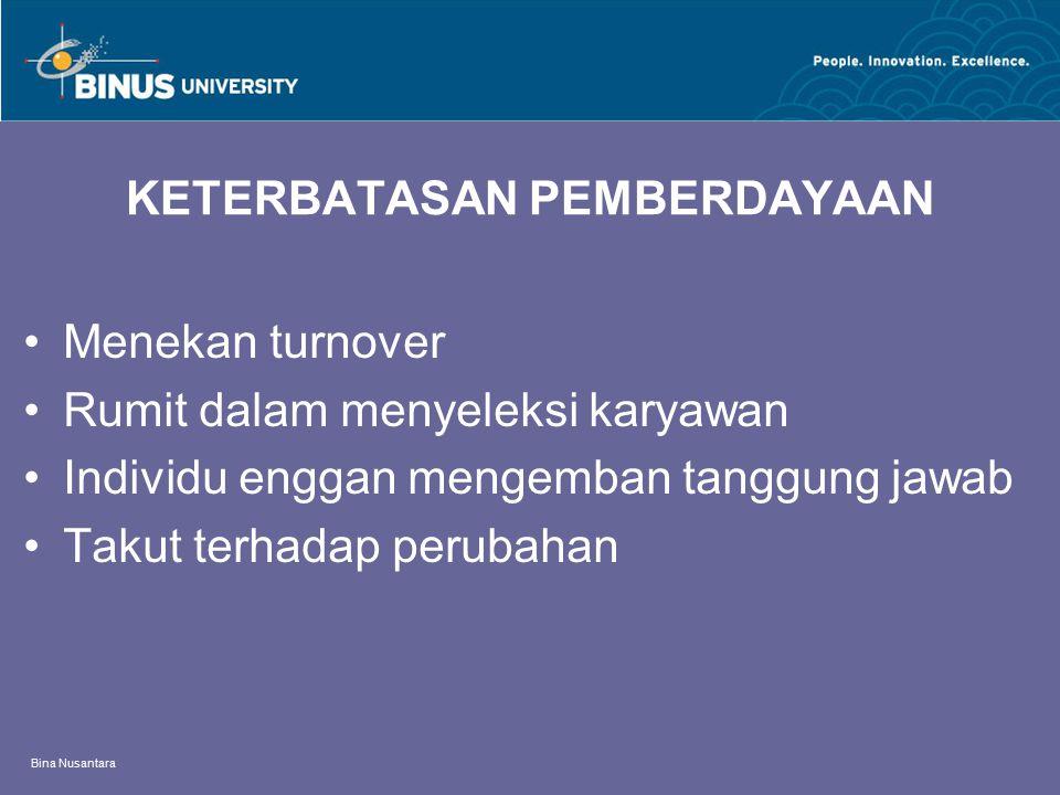 Bina Nusantara KETERBATASAN PEMBERDAYAAN Menekan turnover Rumit dalam menyeleksi karyawan Individu enggan mengemban tanggung jawab Takut terhadap peru