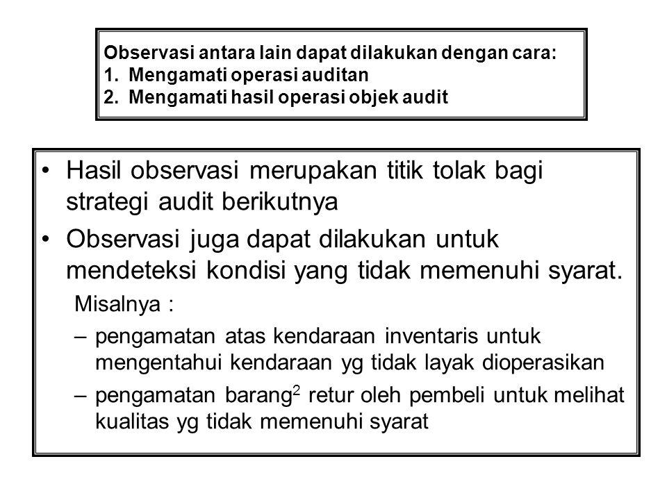 Hasil observasi merupakan titik tolak bagi strategi audit berikutnya Observasi juga dapat dilakukan untuk mendeteksi kondisi yang tidak memenuhi syara