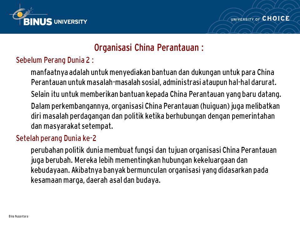 Bina Nusantara Organisasi China Perantauan : Sebelum Perang Dunia 2 : manfaatnya adalah untuk menyediakan bantuan dan dukungan untuk para China Perantauan untuk masalah-masalah sosial, administrasi ataupun hal-hal darurat.