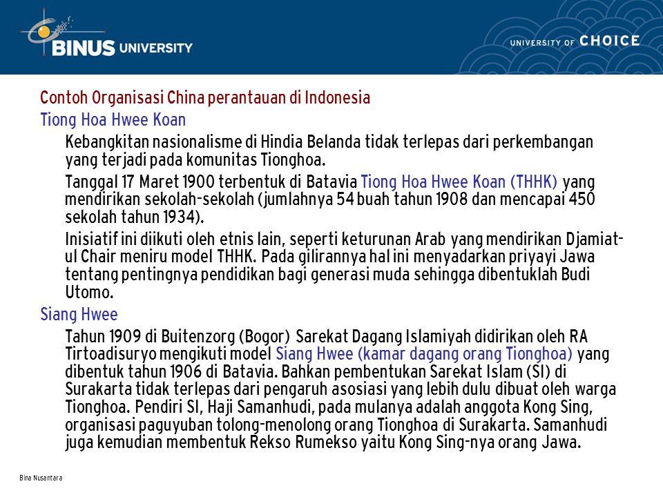Bina Nusantara Contoh Organisasi China perantauan di Indonesia Tiong Hoa Hwee Koan Kebangkitan nasionalisme di Hindia Belanda tidak terlepas dari perkembangan yang terjadi pada komunitas Tionghoa.
