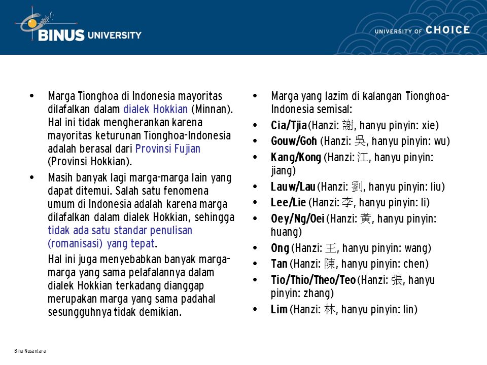 Bina Nusantara Marga Tionghoa di Indonesia mayoritas dilafalkan dalam dialek Hokkian (Minnan).