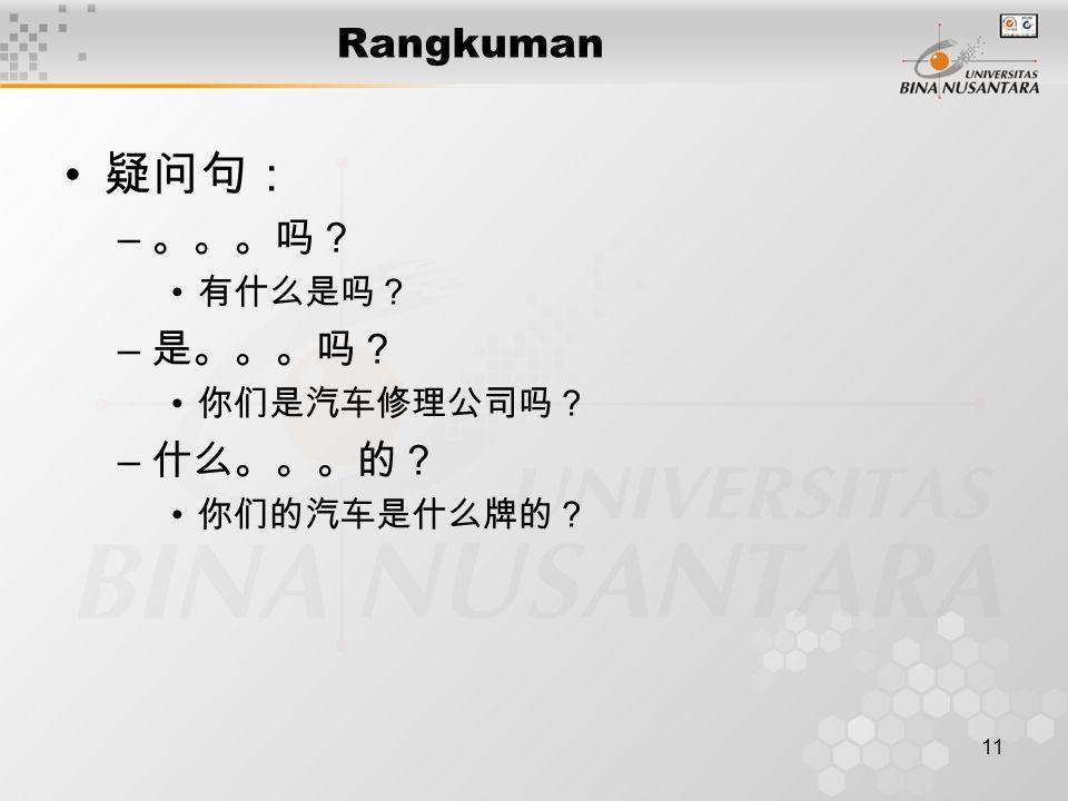 11 Rangkuman 疑问句: – 。。。吗? 有什么是吗? – 是。。。吗? 你们是汽车修理公司吗? – 什么。。。的? 你们的汽车是什么牌的?