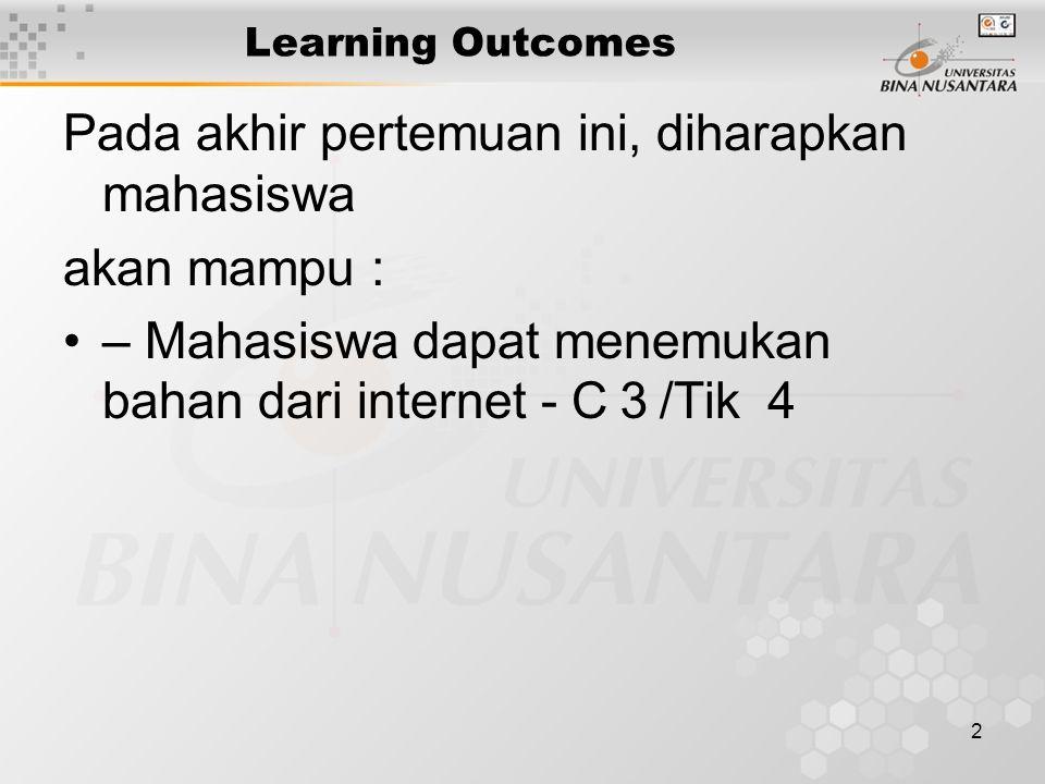 2 Learning Outcomes Pada akhir pertemuan ini, diharapkan mahasiswa akan mampu : – Mahasiswa dapat menemukan bahan dari internet - C 3 /Tik 4