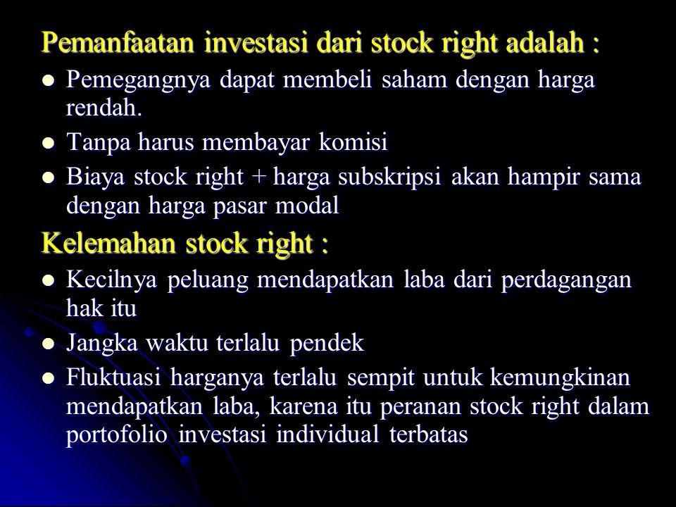 Pemanfaatan investasi dari stock right adalah : Pemegangnya dapat membeli saham dengan harga rendah. Pemegangnya dapat membeli saham dengan harga rend