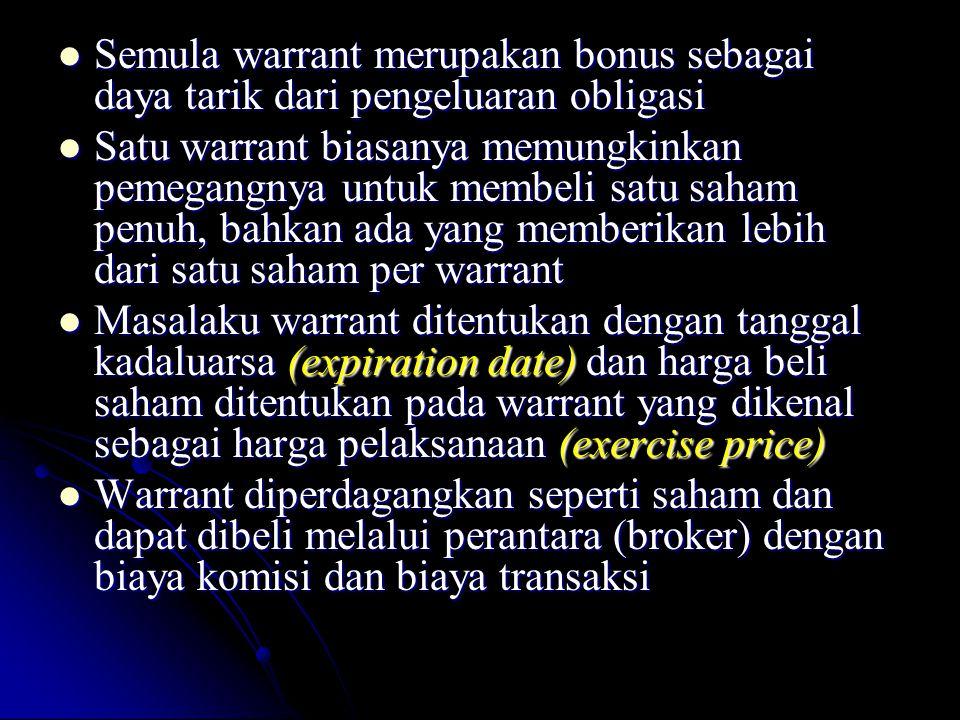 - Sedangkan jika Rp 5 juta diinvestasikan pada warrant yang lebih murah, maka dapat membeli Rp 5 juta : 1.000 yang lebih murah, maka dapat membeli Rp 5 juta : 1.000 = 5.000 warrant dan akan menghasilkan laba sebesar Rp = 5.000 warrant dan akan menghasilkan laba sebesar Rp 1.000 x 5.000 warrrant = Rp 5 juta atau HPR 100% 1.000 x 5.000 warrrant = Rp 5 juta atau HPR 100% Kelemahan pendekatan ke- 1 : a.