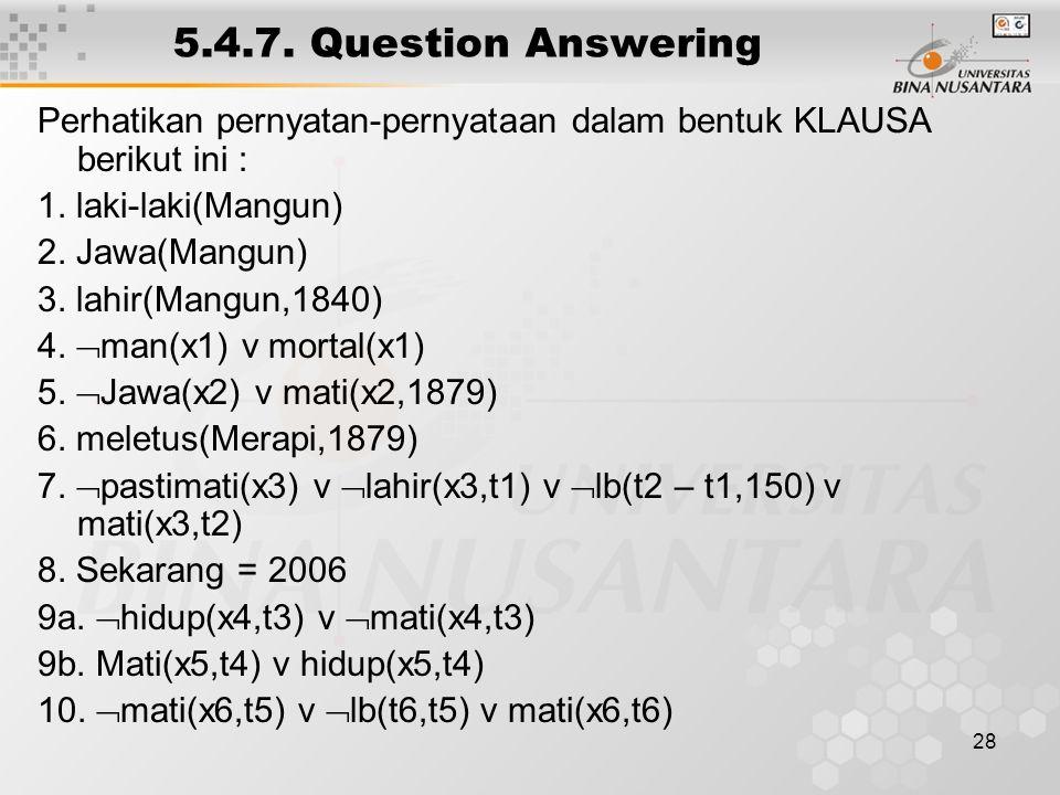 28 5.4.7. Question Answering Perhatikan pernyatan-pernyataan dalam bentuk KLAUSA berikut ini : 1.
