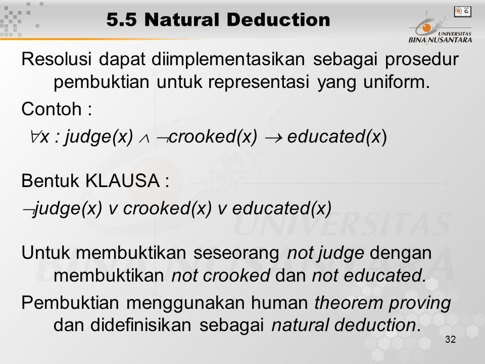 32 5.5 Natural Deduction Resolusi dapat diimplementasikan sebagai prosedur pembuktian untuk representasi yang uniform.
