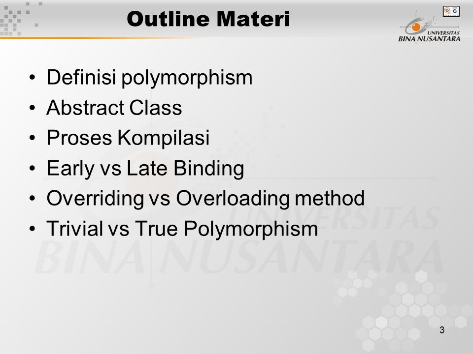3 Outline Materi Definisi polymorphism Abstract Class Proses Kompilasi Early vs Late Binding Overriding vs Overloading method Trivial vs True Polymorphism