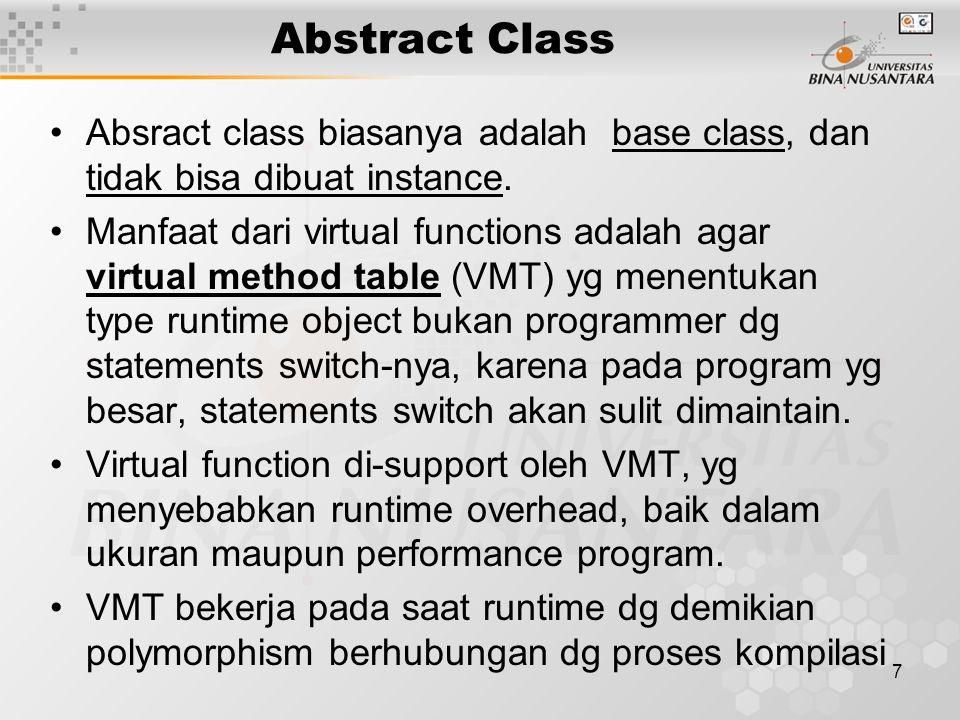 7 Abstract Class Absract class biasanya adalah base class, dan tidak bisa dibuat instance. Manfaat dari virtual functions adalah agar virtual method t