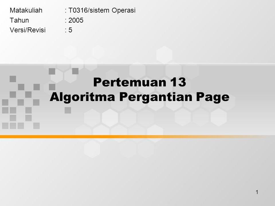 1 Pertemuan 13 Algoritma Pergantian Page Matakuliah: T0316/sistem Operasi Tahun: 2005 Versi/Revisi: 5