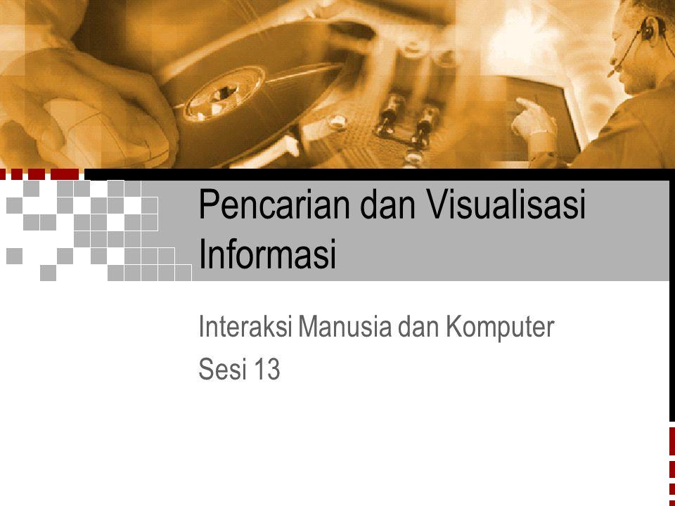 Pencarian dan Visualisasi Informasi Interaksi Manusia dan Komputer Sesi 13