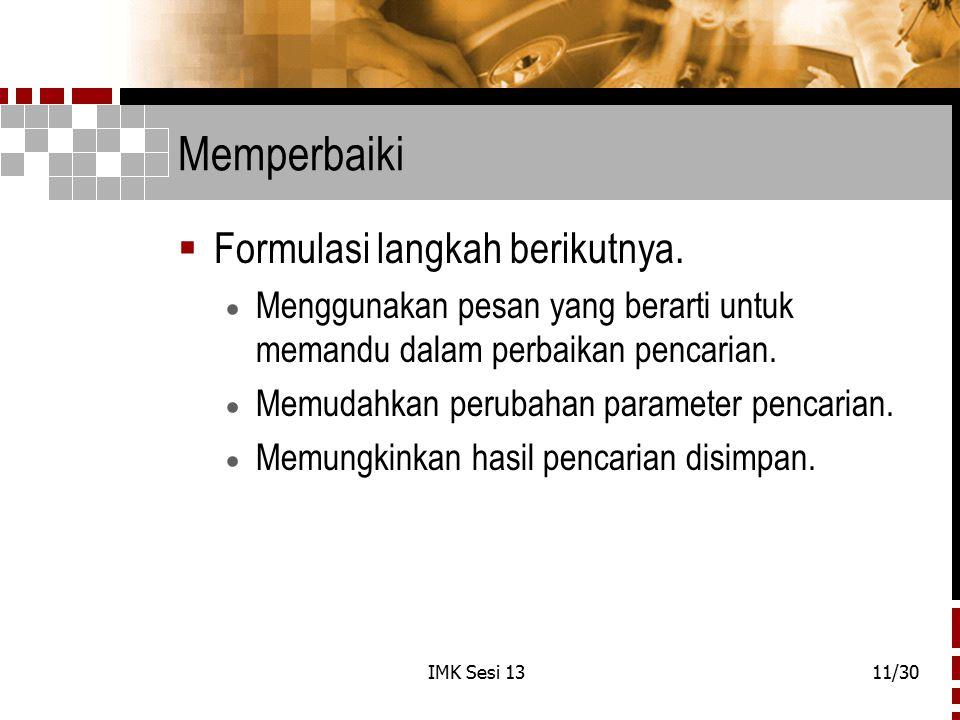 IMK Sesi 1311/30 Memperbaiki  Formulasi langkah berikutnya.  Menggunakan pesan yang berarti untuk memandu dalam perbaikan pencarian.  Memudahkan pe