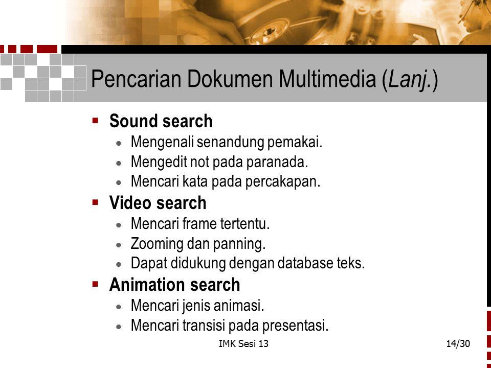 IMK Sesi 1314/30 Pencarian Dokumen Multimedia ( Lanj. )  Sound search  Mengenali senandung pemakai.  Mengedit not pada paranada.  Mencari kata pad