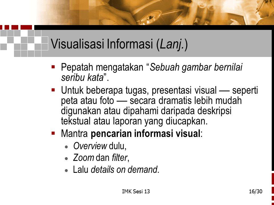 """IMK Sesi 1316/30 Visualisasi Informasi ( Lanj. )  Pepatah mengatakan """" Sebuah gambar bernilai seribu kata """".  Untuk beberapa tugas, presentasi visua"""