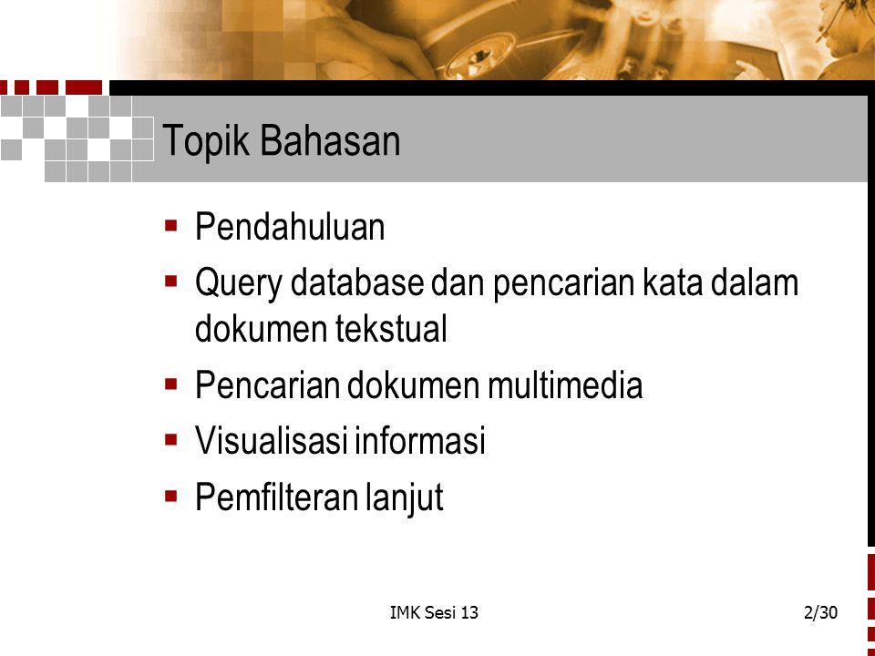 IMK Sesi 132/30 Topik Bahasan  Pendahuluan  Query database dan pencarian kata dalam dokumen tekstual  Pencarian dokumen multimedia  Visualisasi in