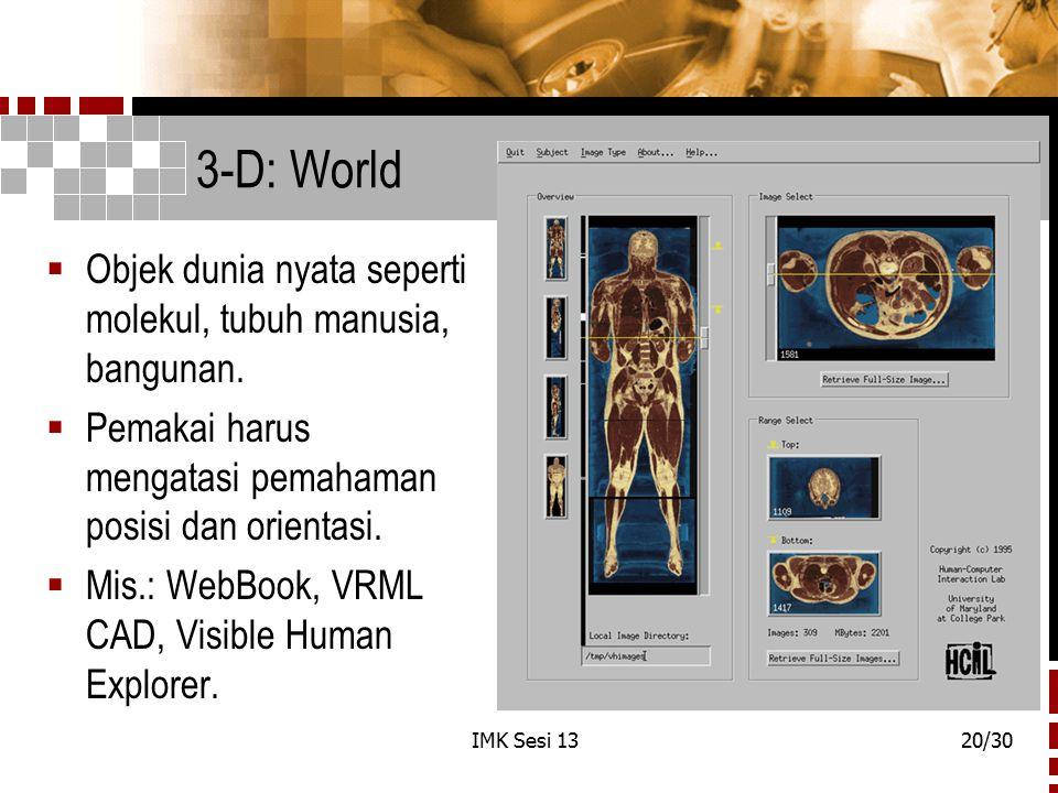IMK Sesi 1320/30 3-D: World  Objek dunia nyata seperti molekul, tubuh manusia, bangunan.  Pemakai harus mengatasi pemahaman posisi dan orientasi. 