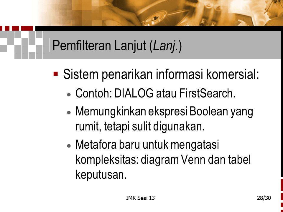 IMK Sesi 1328/30 Pemfilteran Lanjut ( Lanj. )  Sistem penarikan informasi komersial:  Contoh: DIALOG atau FirstSearch.  Memungkinkan ekspresi Boole