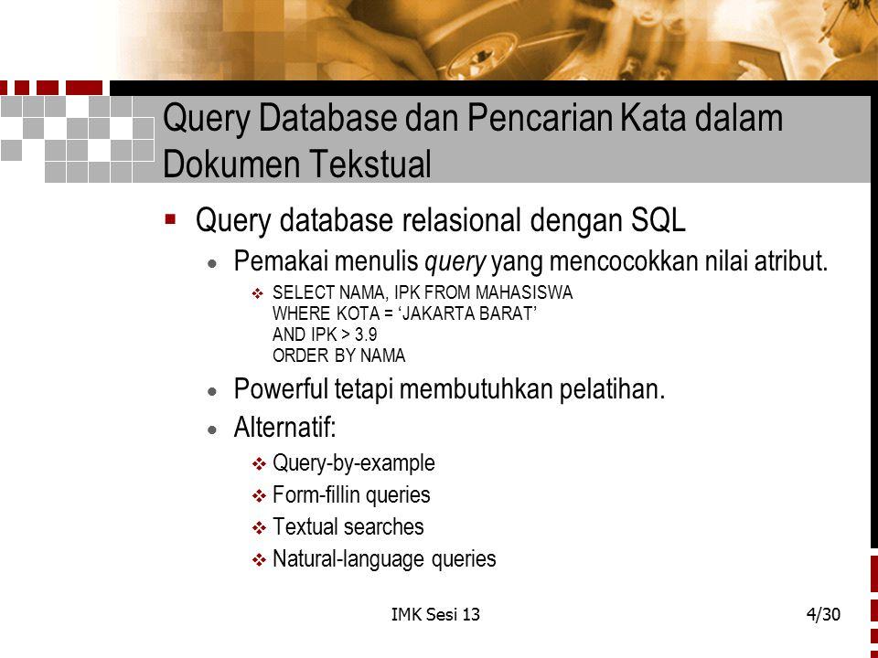 IMK Sesi 134/30 Query Database dan Pencarian Kata dalam Dokumen Tekstual  Query database relasional dengan SQL  Pemakai menulis query yang mencocokk