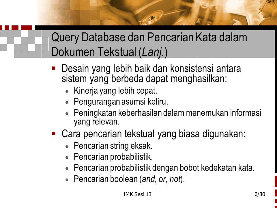 IMK Sesi 136/30 Query Database dan Pencarian Kata dalam Dokumen Tekstual ( Lanj. )  Desain yang lebih baik dan konsistensi antara sistem yang berbeda