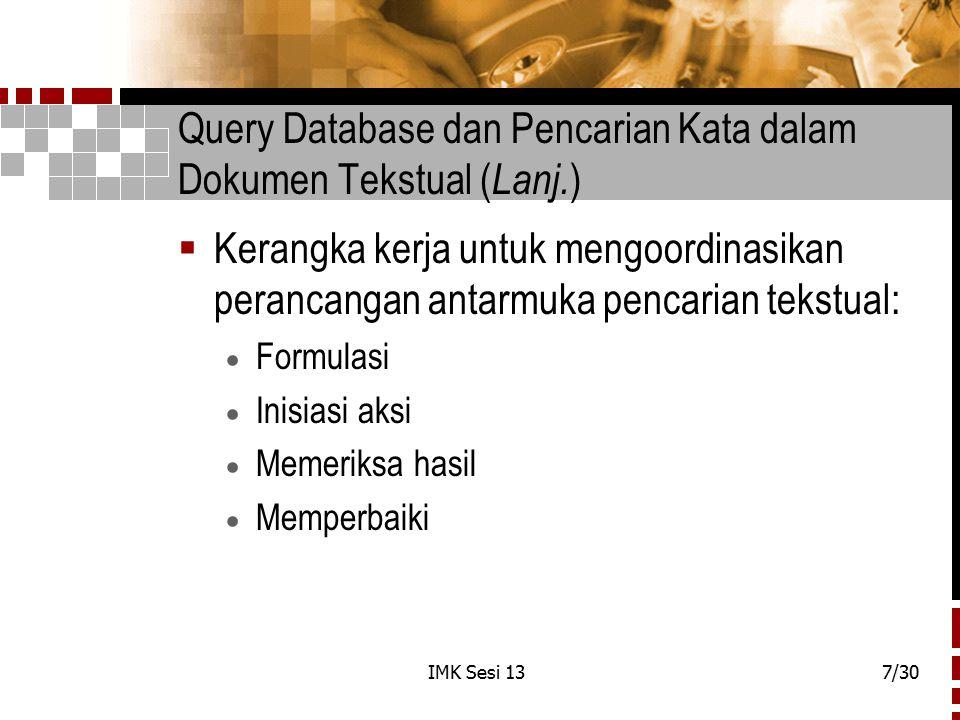 IMK Sesi 137/30 Query Database dan Pencarian Kata dalam Dokumen Tekstual ( Lanj. )  Kerangka kerja untuk mengoordinasikan perancangan antarmuka penca