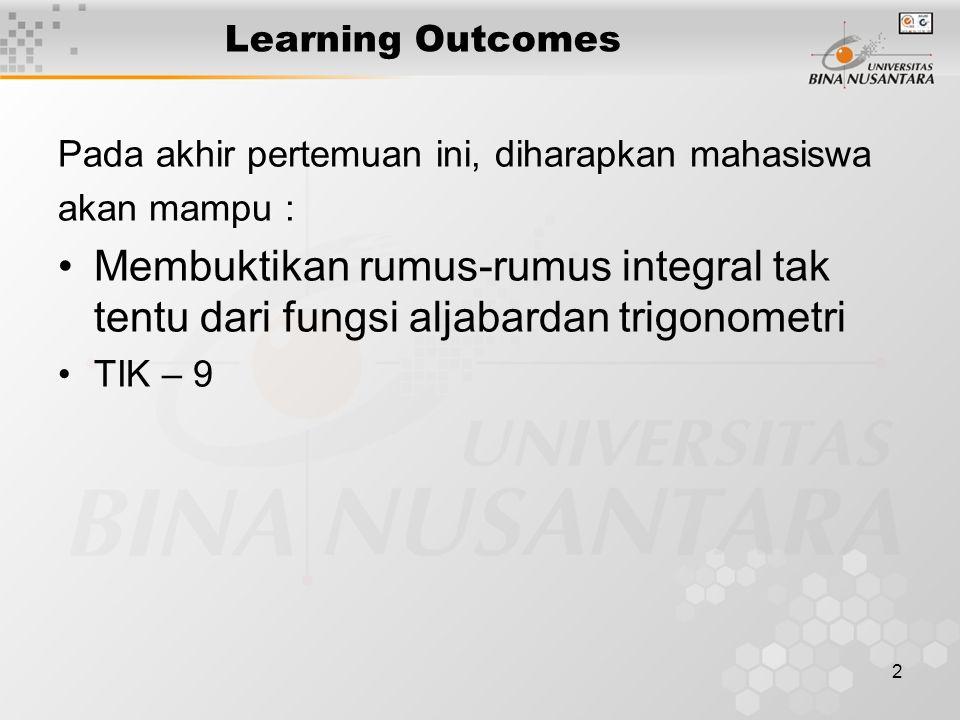 2 Learning Outcomes Pada akhir pertemuan ini, diharapkan mahasiswa akan mampu : Membuktikan rumus-rumus integral tak tentu dari fungsi aljabardan trigonometri TIK – 9