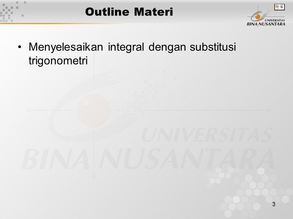 3 Outline Materi Menyelesaikan integral dengan substitusi trigonometri