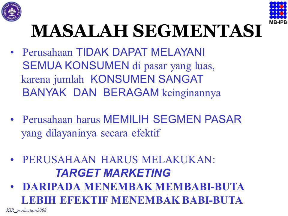 KIR_production2008 MASALAH SEGMENTASI Perusahaan TIDAK DAPAT MELAYANI SEMUA KONSUMEN di pasar yang luas, karena jumlah KONSUMEN SANGAT BANYAK DAN BERA