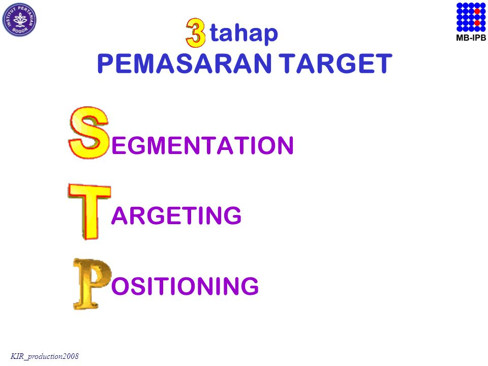 KIR_production2008 tahap PEMASARAN TARGET EGMENTATION ARGETING OSITIONING