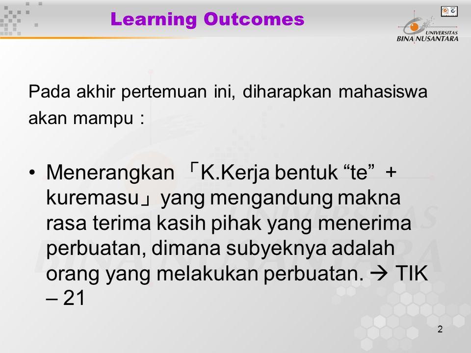 """2 Learning Outcomes Pada akhir pertemuan ini, diharapkan mahasiswa akan mampu : Menerangkan 「 K.Kerja bentuk """"te"""" + kuremasu 」 yang mengandung makna r"""