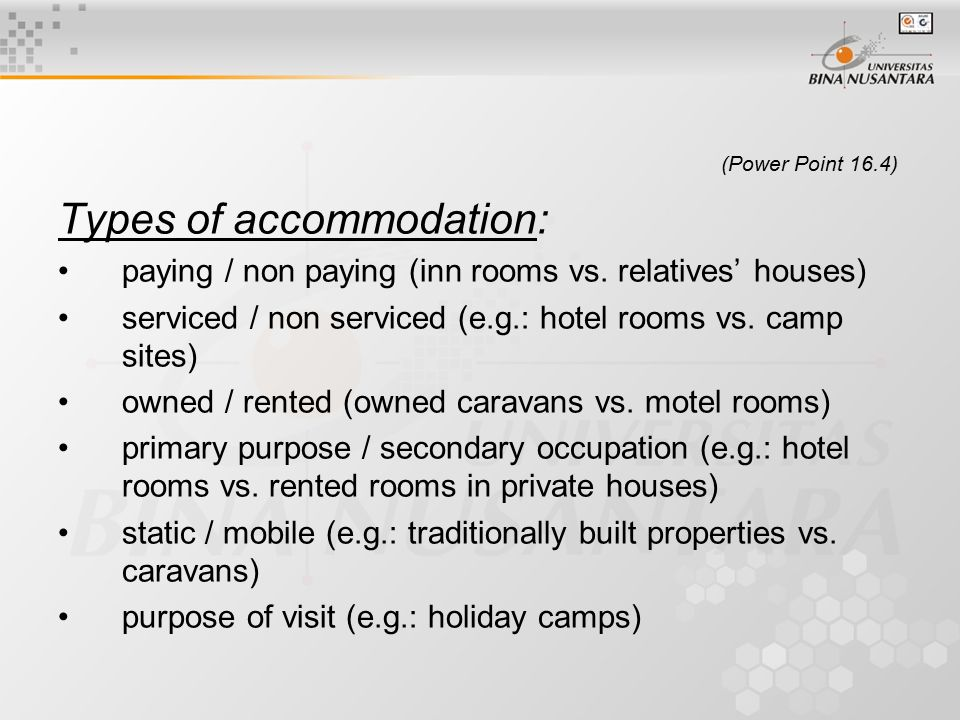 (Power Point 16.4) Types of accommodation: paying / non paying (inn rooms vs. relatives' houses) serviced / non serviced (e.g.: hotel rooms vs. camp s