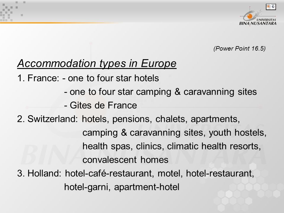 (Power Point 16.5) Accommodation types in Europe 1. France: - one to four star hotels - one to four star camping & caravanning sites - Gites de France