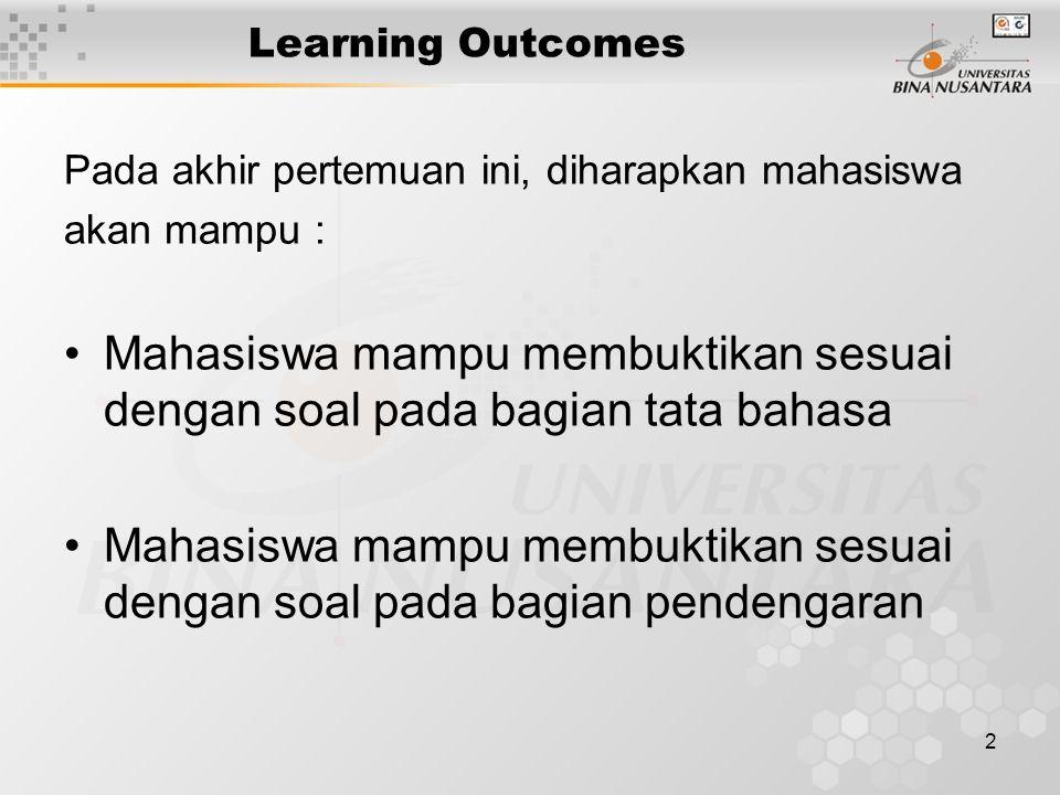 2 Learning Outcomes Pada akhir pertemuan ini, diharapkan mahasiswa akan mampu : Mahasiswa mampu membuktikan sesuai dengan soal pada bagian tata bahasa Mahasiswa mampu membuktikan sesuai dengan soal pada bagian pendengaran
