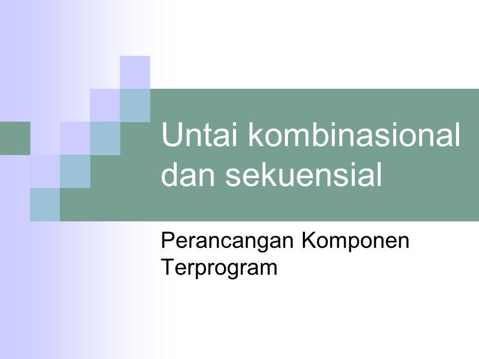 Untai kombinasional dan sekuensial Perancangan Komponen Terprogram