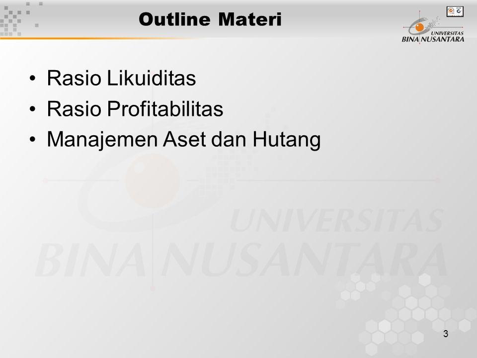 3 Outline Materi Rasio Likuiditas Rasio Profitabilitas Manajemen Aset dan Hutang