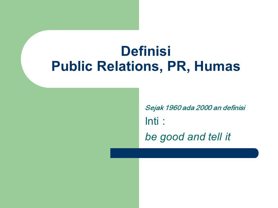 Institute of Public Relations, UK PR adalah upaya yang sengaja, direncanakan, dan dilakukan terus menerus untuk membangun dan menjaga adanya saling pengertian antar organisasi dengan publiknya