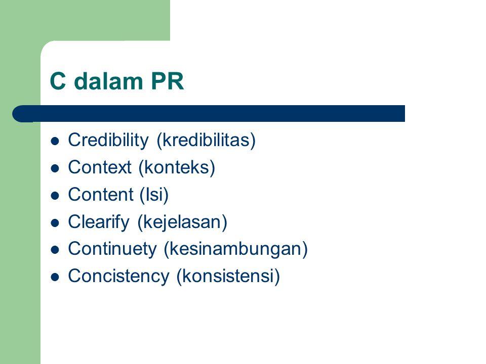C dalam PR Credibility (kredibilitas) Context (konteks) Content (Isi) Clearify (kejelasan) Continuety (kesinambungan) Concistency (konsistensi)