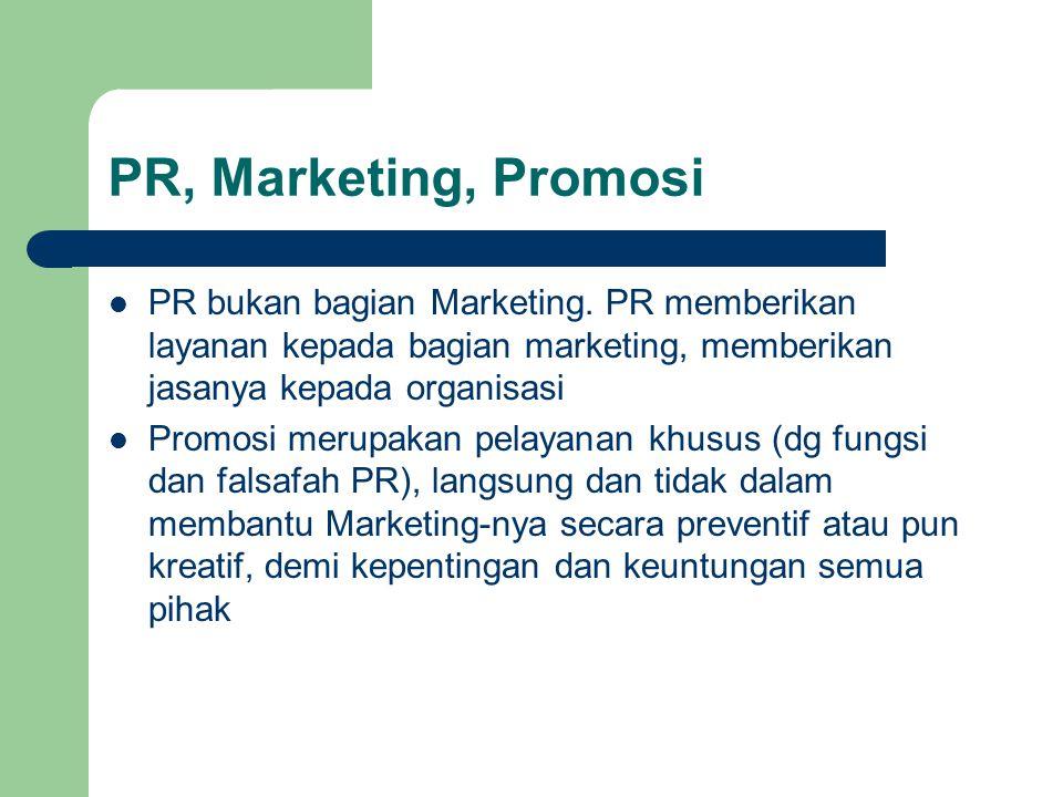 PR, Marketing, Promosi PR bukan bagian Marketing. PR memberikan layanan kepada bagian marketing, memberikan jasanya kepada organisasi Promosi merupaka