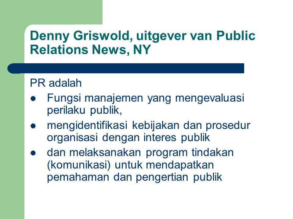 Denny Griswold, uitgever van Public Relations News, NY PR adalah Fungsi manajemen yang mengevaluasi perilaku publik, mengidentifikasi kebijakan dan pr