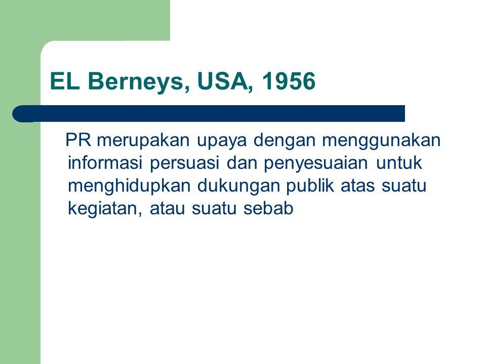EL Berneys, USA, 1956 PR merupakan upaya dengan menggunakan informasi persuasi dan penyesuaian untuk menghidupkan dukungan publik atas suatu kegiatan,